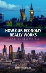 How our Economy Really Works –  A Radical Reappraisal